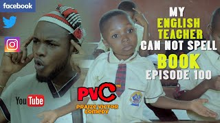 MY ENGLISH TEACHER CAN NOT SPELL BOOK (episode 100) (PRAIZE  VICTOR COMEDY)