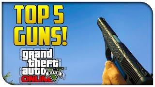 "Top 5 ""Best Weapons"" in GTA 5 Online! (GTA V Coolest Guns)"