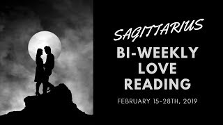 SAGITTARIUS*THINGS BECOME CLEAR TO YOU*FEB 15-28, 2019