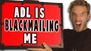 PewDiePie might be getting Blackmailed by ADL... Explanation!
