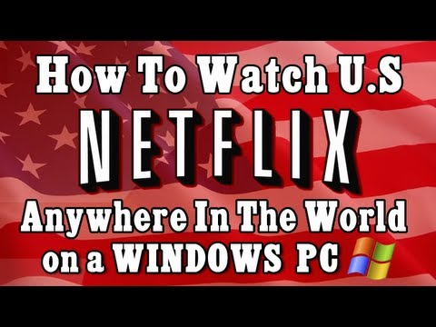 EASY!! How to GET US Netflix in the UK & Canada on Windows PC [2013] TUTORIAL