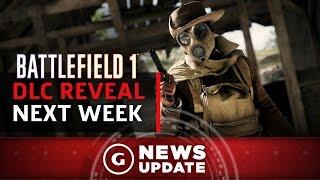 Battlefield 1 DLC Reveal Coming Next Week - GS News Update