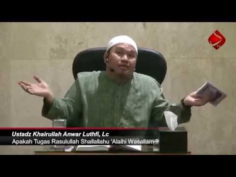 Apakah Tugas Rasulullah Shallallahu 'Alaihi Wasallam ? - Ustadz Khairullah Anwar Luthfi, Lc