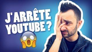J'arrête Youtube ?