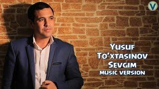 Yusuf To'xtasinov - Sevgim | Юсуф Тухтасинов - Севгим (music version) 2017