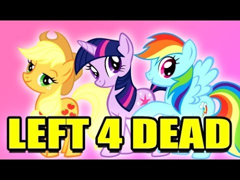L4D MY LITTLE PONY Mod! (Left 4 Dead)