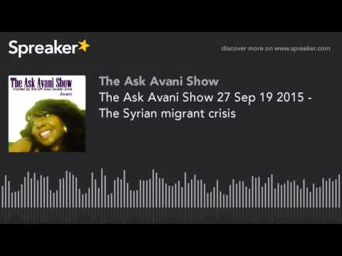 The Ask Avani Show 27 Sep 19 2015 - The Syrian migrant crisis (part 2 of 6)