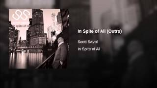 Scott Savol - In Spite of All (Outro)