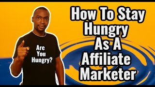 How to Stay Hungry As A Affiliate Marketer