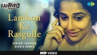 Lamhon Ke Rasgulle - Full Video | Kahaani 2-Durga Rani Singh | Sunidhi C | Vidya B, Arjun | Clinton