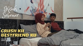 """KITA KAWAN""- Crush ku , Bestfriend ku."