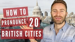 How to Pronounce 20 British Cities