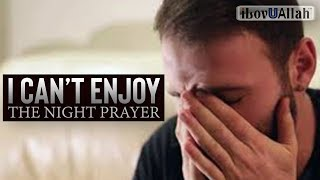 I Can't Enjoy The Night Prayer?