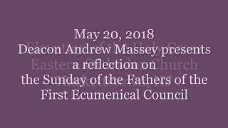 Deacon Andrew presents a reflection on the Sunday of the Fathers of the First Ecumenical Council