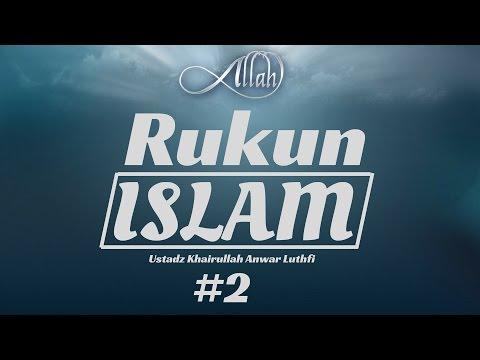 Rukun Islam #2 (Bag 2) - Ustadz Khairullah Anwar Luthfi, Lc