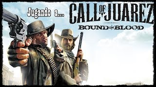 Jugando a...Call of juarez bound in blood
