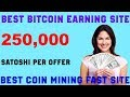 Earn Unlimited Bitcoin Easiest Way! Free 250,000 Satoshi per offer  Auto Coin Mining