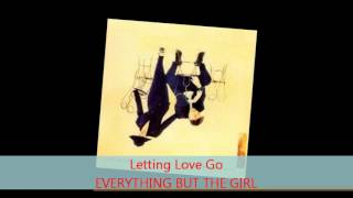 Watch Everything But The Girl Letting Love Go video