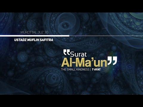 Murattal Al-Qur'an: 107. Surat Al-Ma'un (Ustadz Muflih Safitra)