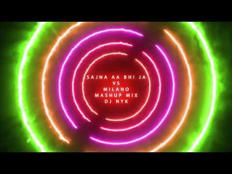 Sajna Aa Bhi Ja Vs Milano (Dj Nyk Mashup Mix)