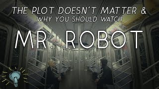 The Plot Doesn't Matter: Why You Should Watch MR. ROBOT (No Spoilers!!)