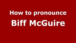 How to pronounce Biff McGuire (American English/US)  - PronounceNames.com