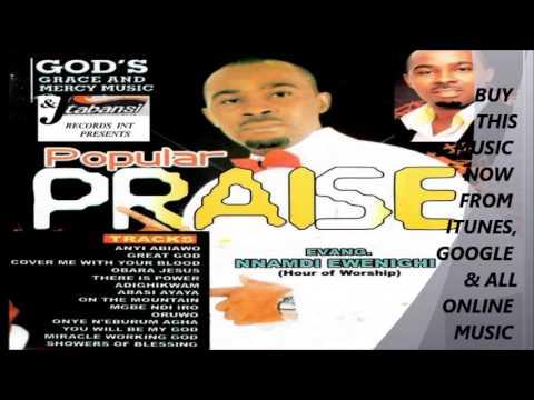 EVANGELIST NNAMDI EWENIGHI   POPULAR PRAISE   MEDLEY 1
