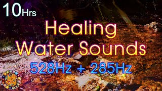 Powerful Healing Solfeggio Pure Tone 528 Hz + 285 Hz With Water Sounds - Sleep Meditation