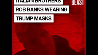 Italian Brothers Rob Banks Wearing Trump Masks