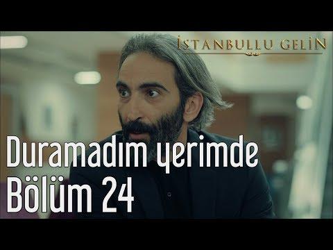 İstanbullu Gelin 24. Bölüm - Duramadım Yerimde