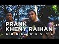 PRANK KHENY RAIHAN (GONE WRONG) !!!!