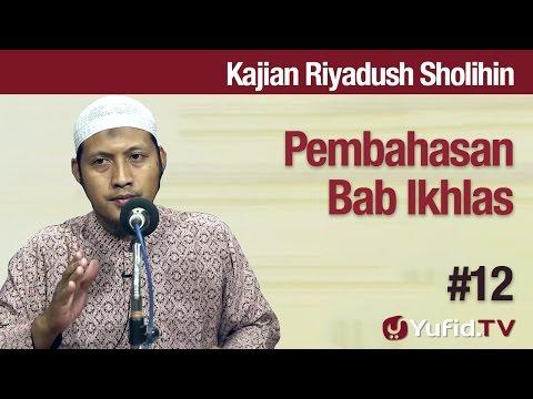 Kajian Kitab Riyadush Sholihin # 12: Pembahasan Bab Ikhlas - Ustadz Zaid Susanto, Lc