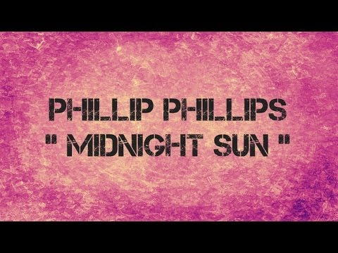 Phillip Phillips - Midnight Sun