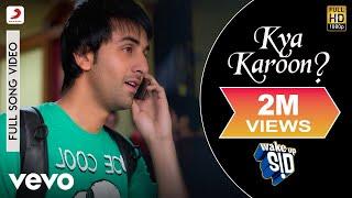 download lagu Wake Up Sid - Ranbir Kapoor  Kya Karoon? gratis