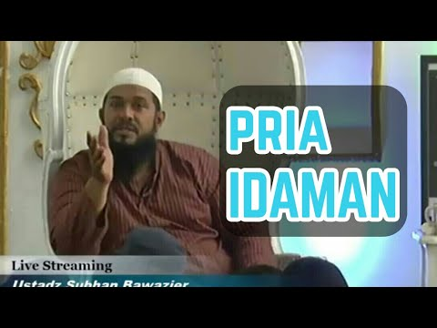 Kriteria Pria Idaman - Ustadz Subhan Bawazier