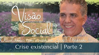 Crise existencial | Visão Social | Parte 2 (11/06/2017)