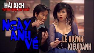 Hài kịch Kiều Oanh, Lê Huỳnh - Ngày Anh Về - Vân Sơn 46 - Hài tuyển chọn hay nhất