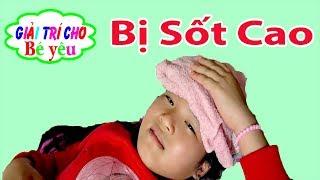 BÉ HUYỀN SỐT CAO ♥ She has a high fever ♥ Giai tri cho Be yeu