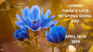 ~VIRGO~😯There is lots of Spying going on~April 18-30 2019