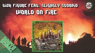Stick Figure Feat Slightly Stoopid World On Fire 2018