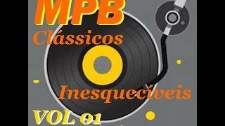 Ouça 01 Hits MPB Inesqueciveis - Classicos Inesqueciveis vol 01