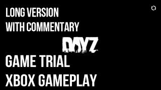 DAYZ XBOX GAME TRIAL (long version) with commentary