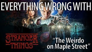 "Everything Wrong With Stranger Things ""Chapter 2: The Weirdo On Maple Street"""