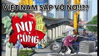 Nợ công thật của Việt Nam là bao nhiêu - Nợ công của Việt Nam sẽ bị vỡ