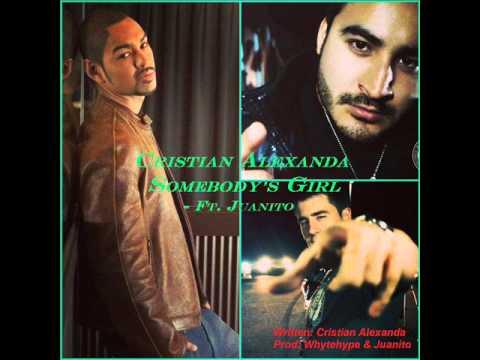 Somebody's Girl - Cristian Alexanda Ft. Juanito - The Magic Hispanic