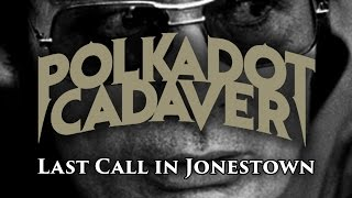 POLKADOT CADAVER - Last Call In Jonestown