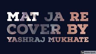 """download lagu """"mat Ja Re"""" Cover By Yashraj Mukhate gratis"""