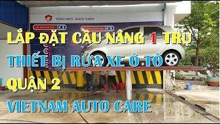 QUẬN 2- LẮP ĐẶT CẦU NÂNG 1 TRỤ RỬA XE Ô TÔ - THIẾT BỊ RỬA XE - VIETNAM AUTO CARE