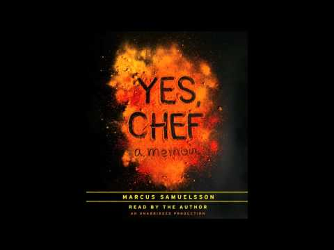 YES, CHEF written and narrated by Marcus Samuelsson - clip excerpted from the audiobook