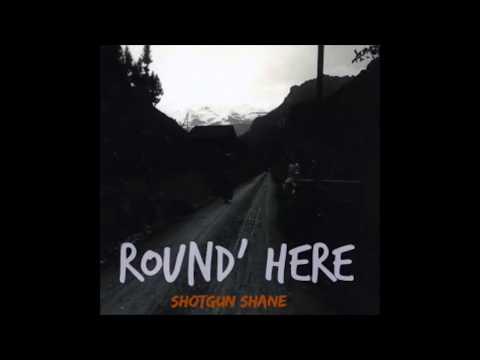 Shotgun Shane - Round Here